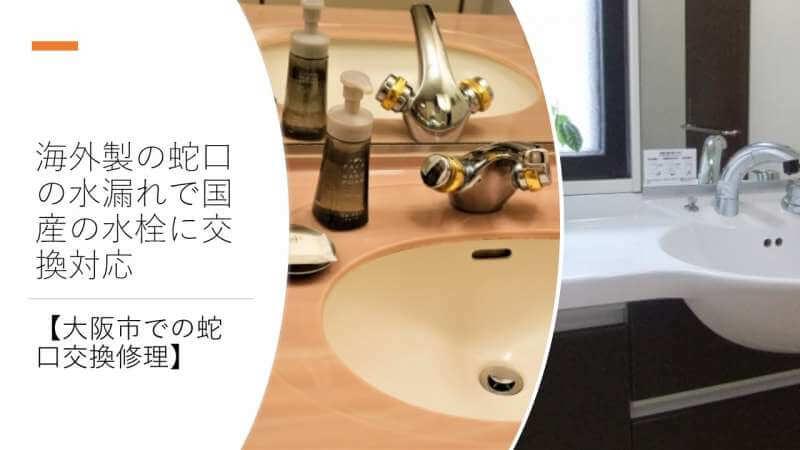 海外製の蛇口の水漏れで国産の水栓に交換対応【大阪市での蛇口交換修理】